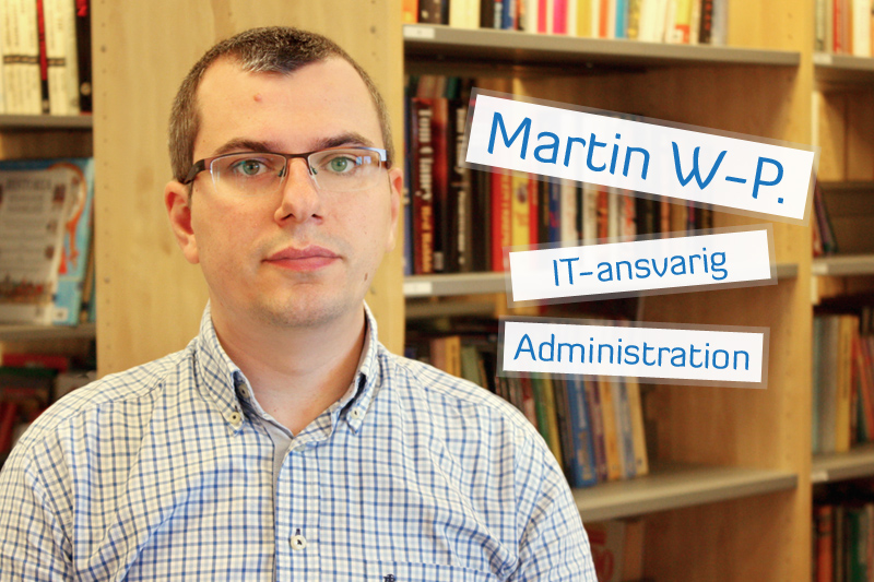 Martin W-P. IT-ansvarig & administration